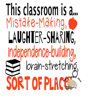 This classroom is a mistake-making, laughter sharing, independence-building, brain stretching sort of place, decal for a classroom door