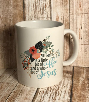 All I Need Is a Little Bit of Coffee and a Whole Lot of Jesus with flowers - The Artsy Spot
