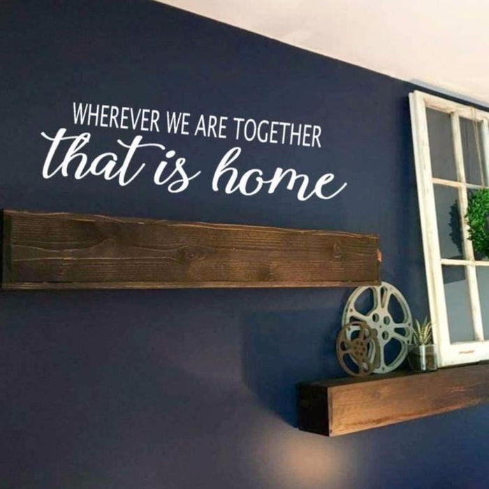 Wherever We Are Together That is Home Wall Decal