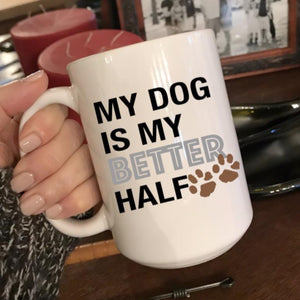 My dog is my better half coffee mug, funny gift for a dog lover, dog mom gift