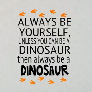 Always Be Yourself Unless You Can Be a Dinosaur with Footprints Wall Decal - The Artsy Spot