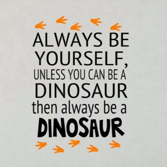 Always Be Yourself Unless You Can Be a Dinosaur with Footprints Wall Decal