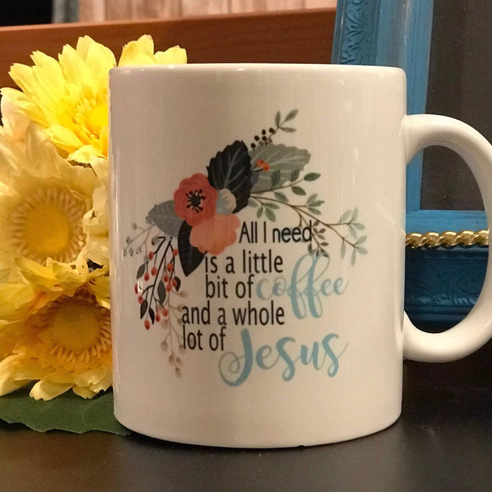 All I Need Is a Little Bit of Coffee and a Whole Lot of Jesus with flowers
