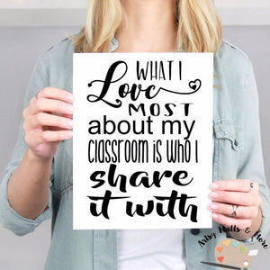 What I love most about my classroom is who I share it with Wall art print, classroom quote for wall print