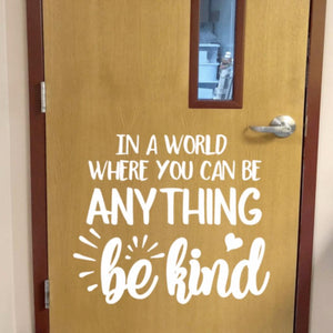 In a world where you can be anything be kind wall decal, Classroom door decal