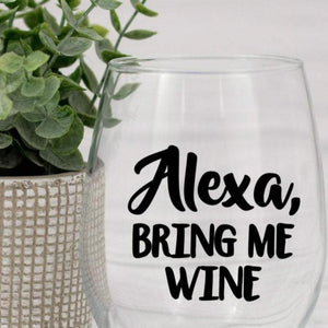Alexa bring me wine wine glass, Funny wine glass quote, Gift for a friend