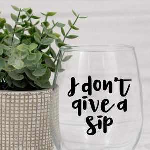 I don't give a sip wine glass, Funny wine glass quote, Gift for a friend