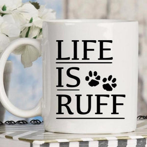 Life is Ruff Coffee Mug, coffee mug for a dog lover or dog mom
