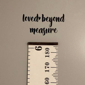 Loved Beyond Measure decal, growth chart decal, Growth ruler decal