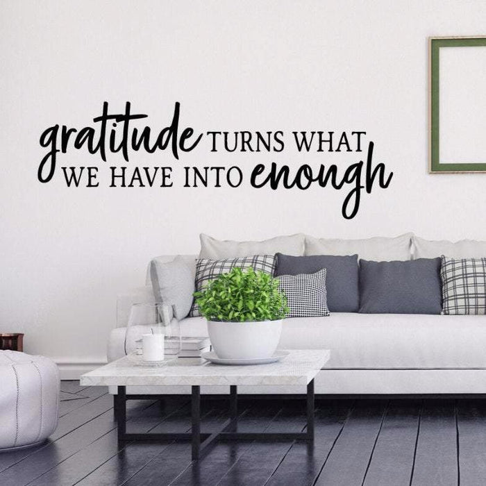 Gratitude Turns What We Have Into Enough decal