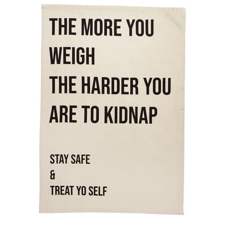 """The More You Weigh"" Tea Towel"