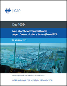 Manual on the Aeronautical Mobile Airport Communications System (AeroMACS) (Doc 10044)