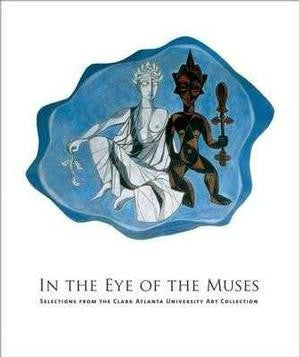 In the Eye of the Muses: Selections from the Clark Atlanta University Art Collection (Hardcover)