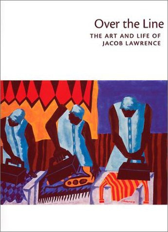 Over the Line: The Art and Life of Jacob Lawrence (Paperback)