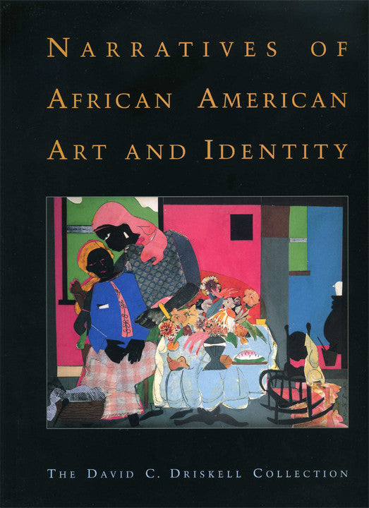 Narratives of African American Art and Identity The David C. Driskell Collection