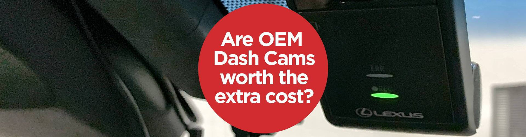 Are OEM Dash Cams Worth the Extra Cost?