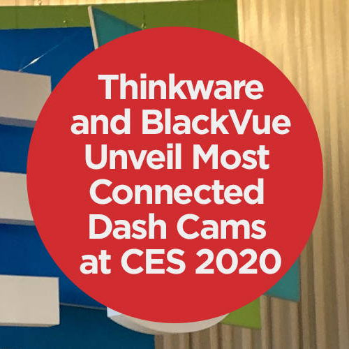 Thinkware and BlackVue Unveil Most Connected Dash Cams at CES 2020