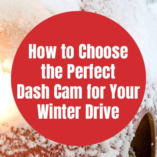 How to Choose the Perfect Dash Cam for Your Winter Drive