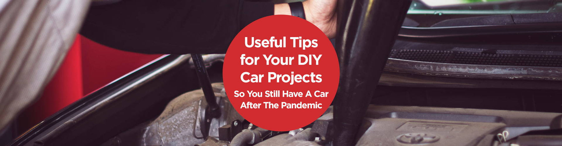 Useful Tips for Your DIY Car Projects So You Still Have A Car After The Pandemic