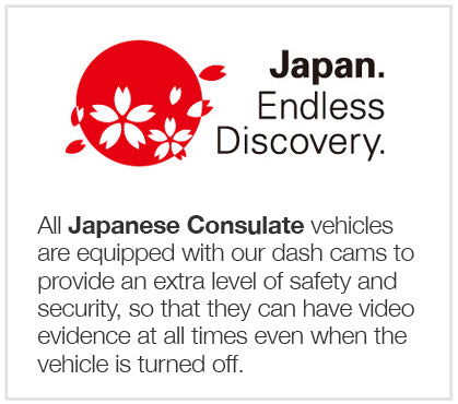 All Japanese Consulate vehicles are equipped with our dash cams to provide an extra level of safety and security, so that they can have video evidence at all times even when the vehicle is turned off.