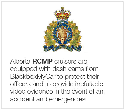 Alberta RCMP cruisers are equipped with dash cams from BlackboxMyCar to protect their officers and to provide irrefutable video evidence in the event of an accident or emergency.