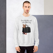 Load image into Gallery viewer, Don't Let the Cat out of the bag | Premium Unisex Sweatshirt