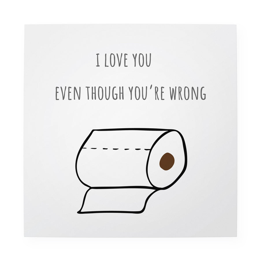 "I Love You Even Though You're Wrong 10"" x 10"" Art Print"