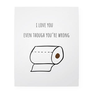 "I Love You Even Though You're Wrong 8"" x 10"" Art Print"