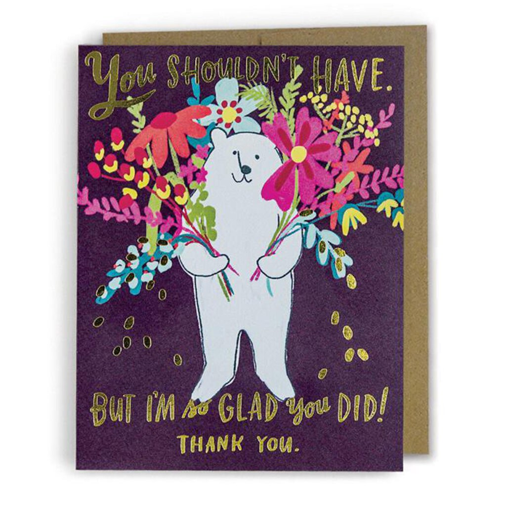 You Shouldn't Have But I'm Glad You Did Thank You Greeting Card