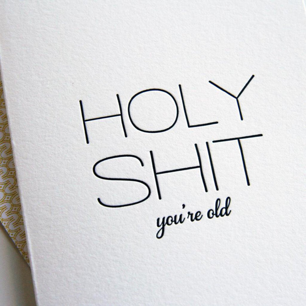 HOLY SHIT you're old Greeting Card