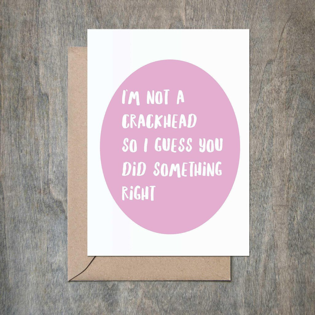 I'm Not a Crackhead Greeting Card