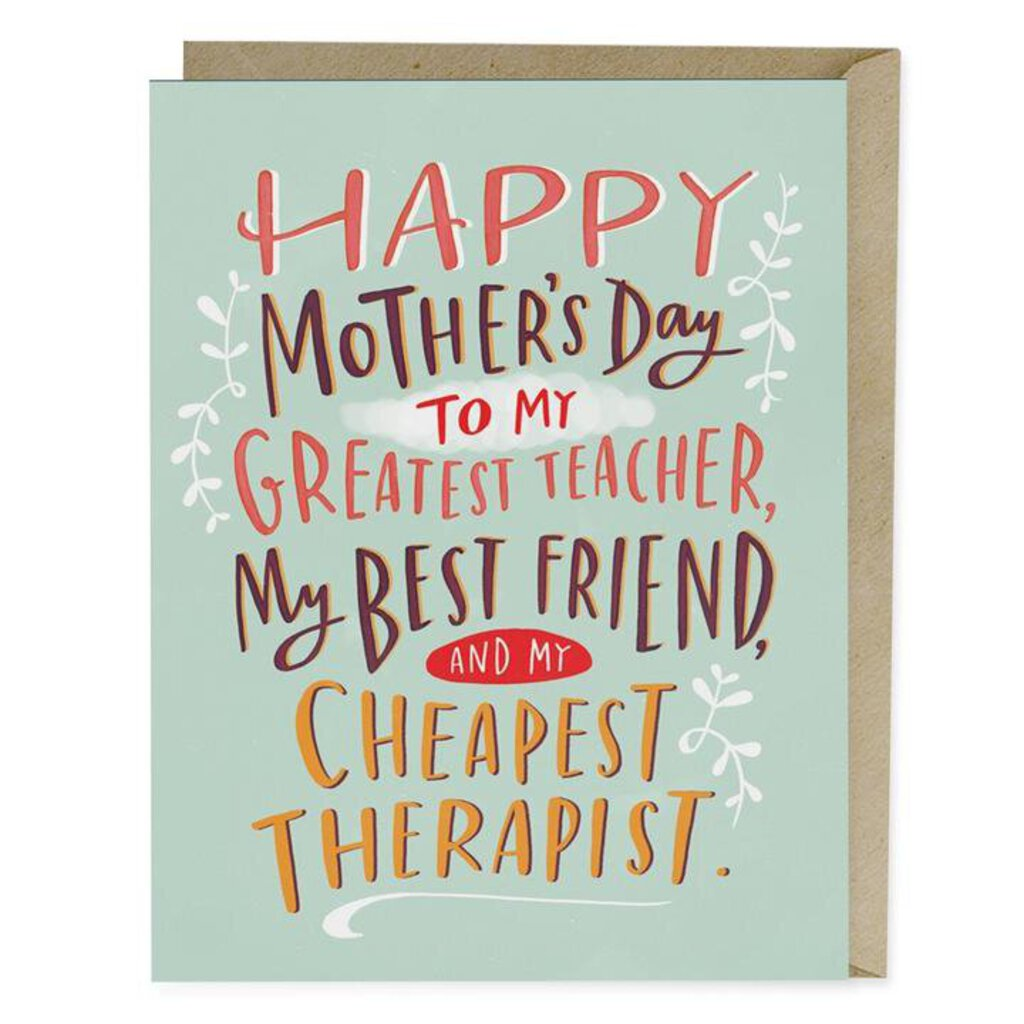 Happy Mother's Day to My Greatest Teacher, My Best Friend, & My Cheapest Therapist Greeting Card
