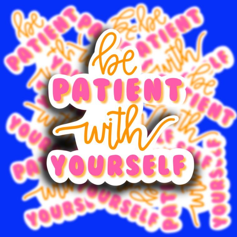 Be Patient Sticker