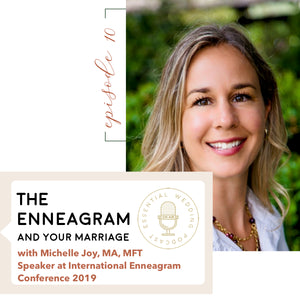 Ep. 10 The Enneagram and Your Marriage w/Renowned Enneagram Expert Michelle Joy, M.A.. MFT