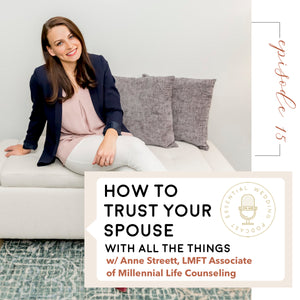 Ep. 15 How to Trust Your Spouse (with all the things) w/Anne Streett, LMFT Associate