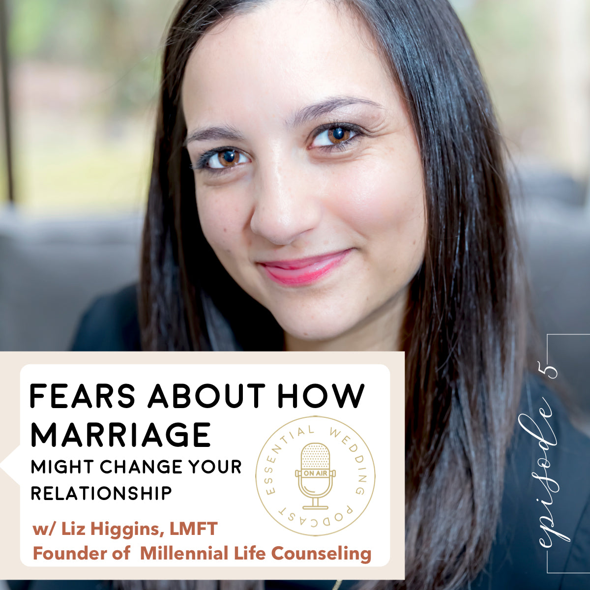 Ep. 5 Fears About How Marriage Might Change Your Relationship w/Liz Higgins, LMFT