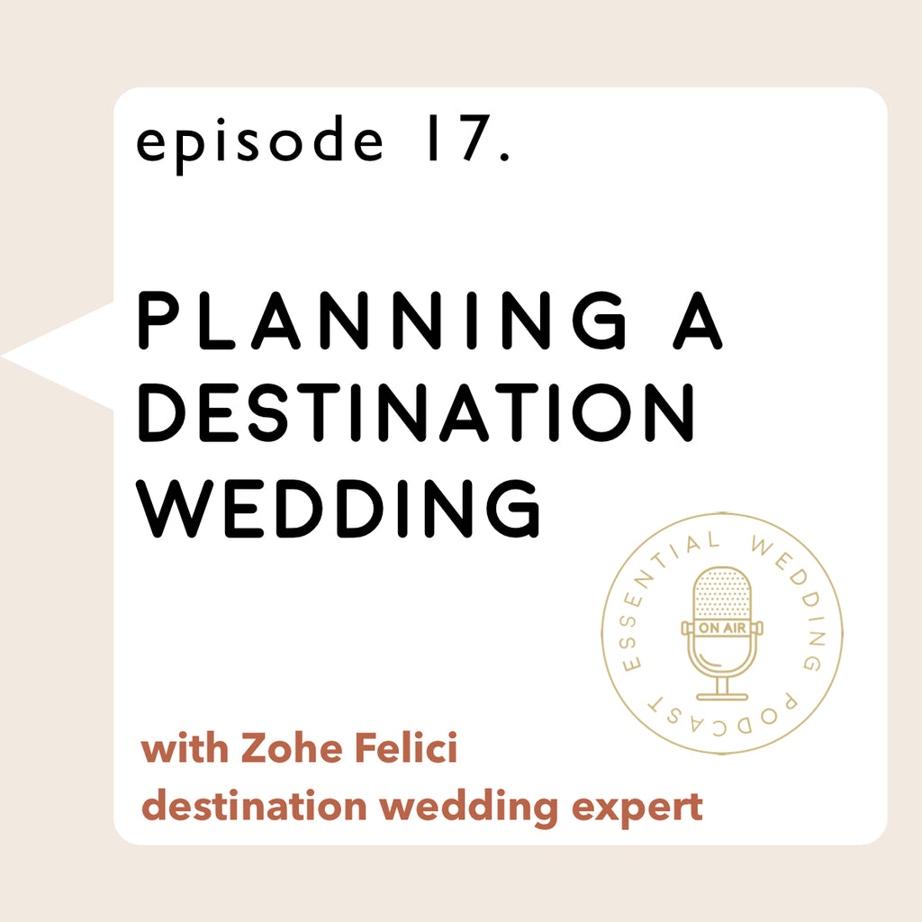 Ep. 17 Planning a Destination Wedding w/Zohe Felici, Destination Wedding Expert