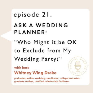 "Ep. 21 Ask a Wedding Planner: ""Who Might It Be OK to Exclude From My Wedding Party?"""