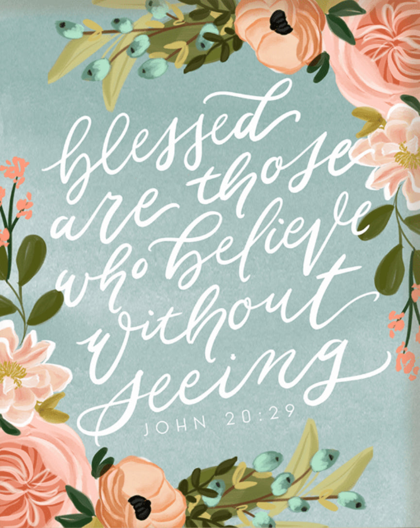 """Blessed are Those Who Believe Without Seeing (John 20:29)"" (PRINT) 8x10"