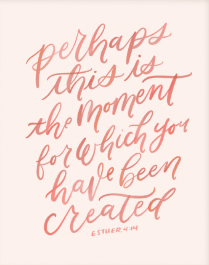 """Perhaps This is the Moment For Which You Have Been Created"" (PRINT) 5x7"