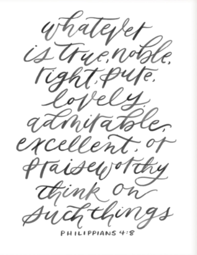 """Whatever is True, Noble, Right, Pure... (Philippians 4:8)"" (PRINT) 8x10"
