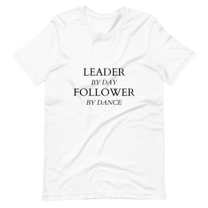 """Leader by Day, Follower by Dance"" Unisex T-Shirt"