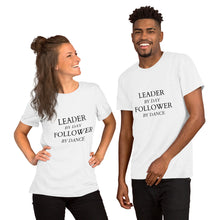 "Load image into Gallery viewer, ""Leader by Day, Follower by Dance"" Unisex T-Shirt"