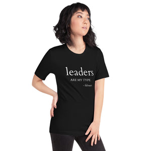 """Leaders Are My Type"" Unisex T-Shirt"