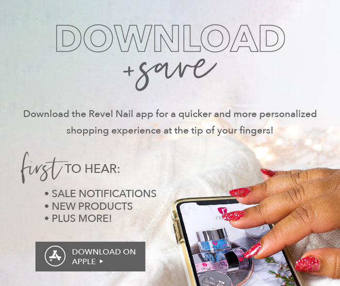 Download our Revel Nail Mobile App for 10% off your first purchase on the app!