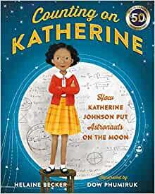 Counting on Katherine: How Katherine Johnson Put Astronauts on the Moon - Imagine Me Stories