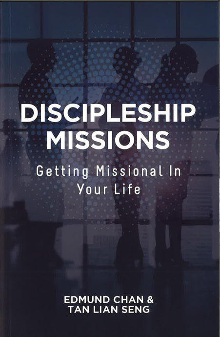 DISCIPLESHIP MISSIONS - GETTING MISSIONAL IN YOUR LIFE