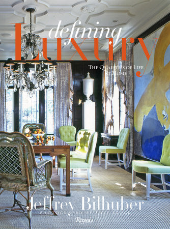 Jeffrey Bilhuber: Defining Luxury The Qualities of Life at Home