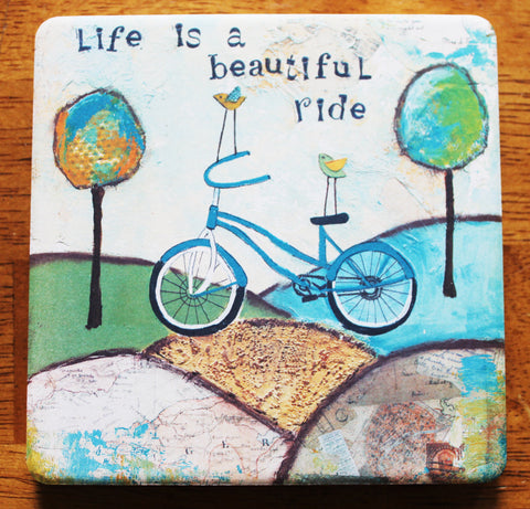 Life is a beautiful Ride.. absorbant stone coaster