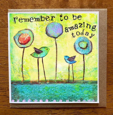 Remember to be Amazing...... 5 x 5 greeting card
